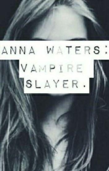 Anna Waters: Vampire Slayer.