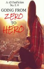 Going From Zero to Hero ~1D Fan Fiction~ (On Hold) by Suspenders_n_Stripes