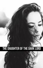 The Daughter Of The Dark Lord {harry potter fanfiction} by sweaterpawmukeaf
