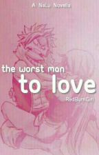 The Worst Man To Love ♡ NaLu by RedBurnGirl