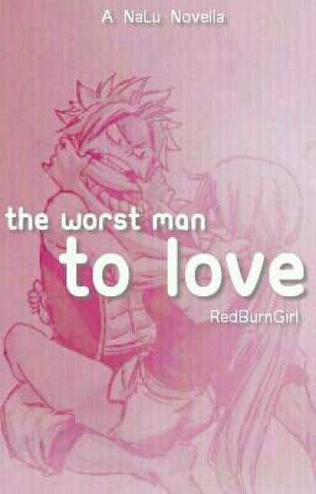 The Worst Man To Love ♡ NaLu