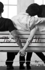 """The """"Two"""" of Us by Savy_Perk"""