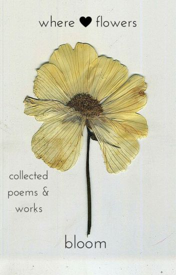 where flowers bloom  collected poems about childhood  love