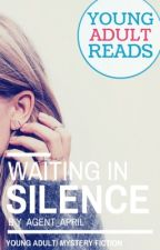 Waiting In Silence [Short Thriller/Mystery Novel] by agent_april