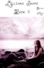 Lilliana Snape (Book 5) by 221bBakerStreet