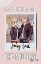 Fairy Tail High THE MUSICAL: Natsu X Reader by AshAndAnime