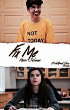 Fix Me | M. SELMAN by lolburnette