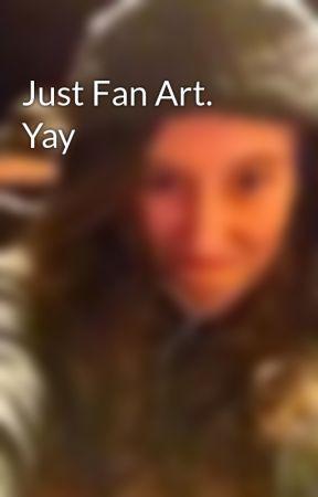 Just Fan Art.  Yay by tealia1400