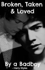 Broken, Taken & Loved by a Badboy -  ft. Harry Styles by HappyGirl_x