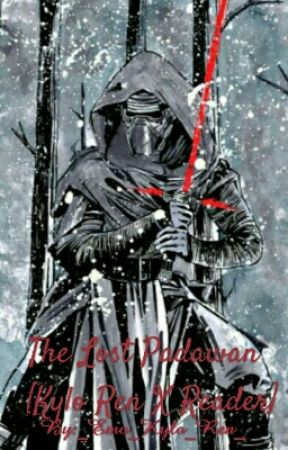 The Lost Padawan [Kylo Ren X Reader] by _Alien_Starlight_
