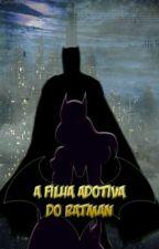 A Filha Adotiva Do Batman by unicorniozinto