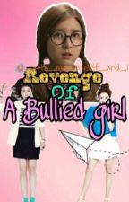 Revenge Of A Bullied Girl [ON-GOING] by 4its_me_myself_and_I