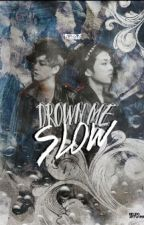Drown me slow [XiuChen] by TazEvans