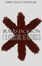 Irmãs Jackson e o Assassino do Asterisco by FrannStrack