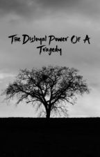 The Disloyal Power Of A Tragedy by SamEnderso