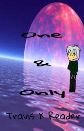 One & Only ~Travis X Reader~ (Re-writing)