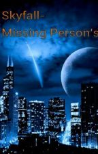 Skyfall- #1: Missing Persons by MaximumFlight