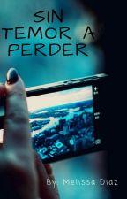 Sin Temor A Perder (Pausada) by AngieMelissa8