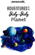 Adventures In The Jidy-Jidy Planet (#JustWriteIt #EarthLove)  by _paintingdeath005_