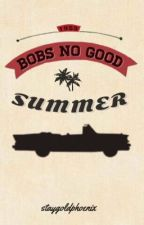 Bob's No Good Summer. by staygoldphoenix