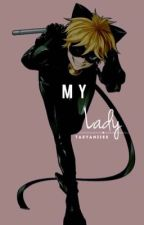 My Lady. (Chat Noir x Reader) by Taeyaniiee