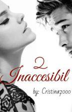 Inaccesibil 2 *CONTINUARE* by Cristina7000