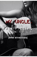 My Uncle, Paul Higgins {One Direction Fan Fiction} by invariant