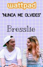 """NUNCA ME OLVIDES"" ➸ Bresslie by sweetshariana"