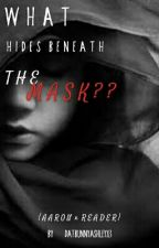What Hides Beneath The Mask  ~×Aaron X Reader~× [UNEDITED] by DatBunnyAshleyX3