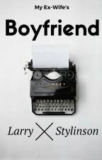 My Ex-Wife's Boyfriend |HOT| 《H.S. & L.T.》[Larry Stylinson] {MEWB#1} by ImAStupidLostGirl