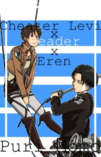 Cheater Levi x reader x Eren