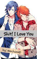 Shit! I Love You by mochan48