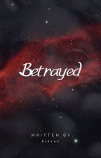 Betrayed by AmiliaR92