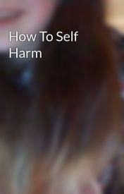 How To Self Harm by MidgetAbi