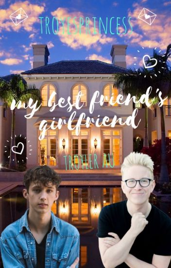 My Best Friend's Girlfriend {Troyler Fanfic}