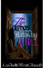 The Alpha's Runaway Girl by LoveAtFirstTouch