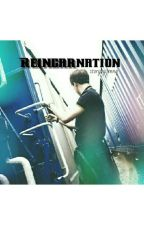 Reincarnation [COMPLETED] by JnA_Parkie