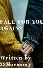 Fall For You Again? by 23Harmony
