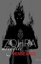 Chronique de Zohra: Aveuglée par ma vengeance. by Princess_216