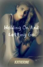 Holding On And Letting Go by katherinep97