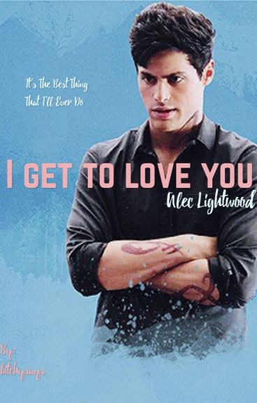 I GET TO LOVE YOU➰ (Alec)
