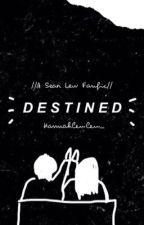 Destined (Sean lew fanfiction) by Hannahlewlew_