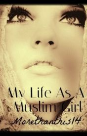 My Life as a Muslim Girl by morethanthis14