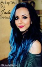 Adopted by Jade (little mix fan fiction) by Strawperriess