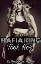 Mafia King Took Her | #Wattys2018 by pratyaksha_tripathi
