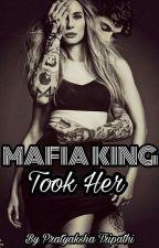 Mafia King Took Her by pratyaksha_tripathi