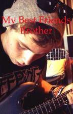 My Best Friends Brother (a Luke Hemmings story) by Black_Teramuse