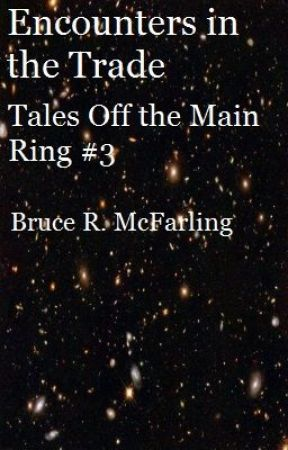 Encounters in the Trade (Tales Off the Main Ring #3) by BruceMcF
