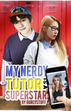 My Nerdy Tutor Is A Superstar { Completed } by gurlystuff