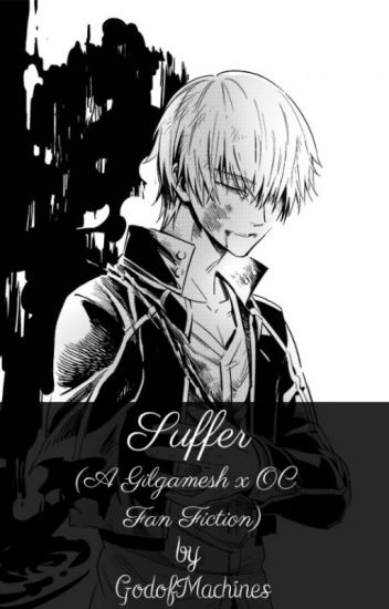 Suffer (A Gilgamesh x OC Fan Fiction)